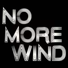 no more wind